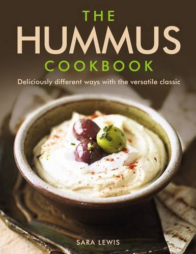 The Hummus Cookbook: Deliciously Different Ways With The Versatile Classic by Sara Lewis