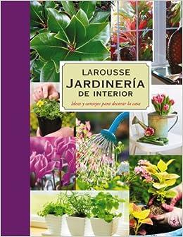 Larousse jardineria de interior larousse indoor for Indoor gardening amazon
