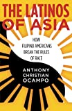 img - for The Latinos of Asia: How Filipino Americans Break the Rules of Race book / textbook / text book