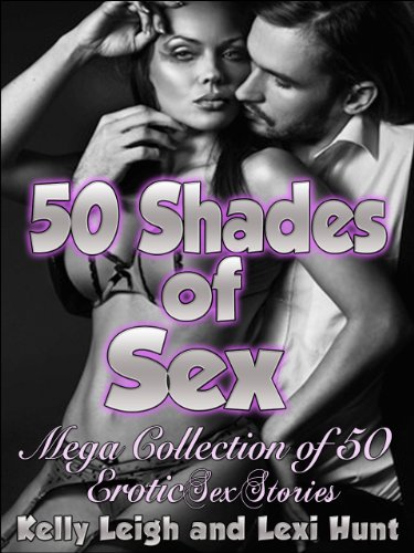 50 SHADES of SEX: Mega Collection of 50 Erotic Short Sex Stories