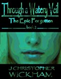 img - for Through a Watery Veil (The Epic Forgotten Book 2) book / textbook / text book