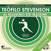 Teófilo Stevenson: Al massimo dei massimi (Olimpicamente) | Luca Gattuso, G. Sergio Ferrentino