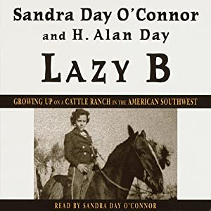 Lazy B: Growing Up on a Cattle Ranch in the American Southwest | [Sandra Day O'Connor, H. Alan Day]