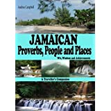 Jamaican Proverbs, People and Places: Wit, Wisdom and Achievements - A Traveller's Companionby Andrea Campbell