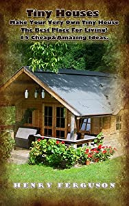 Tiny Houses: Make Your Very Own Tiny House The Best Place For Living 15 Cheap & Amazing Ideas: (DIY Household Hacks, Organized Home, Simple House Hacks, ... Diy Decoration And Design, Interior Design)