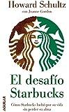 El desafío Starbucks: Cómo Starbucks luchó por su vida sin perder su alma (OTROS GENERALES AGUILAR.)