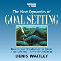 The New Dynamics of Goal Setting: How to Use 'Flexactics' to Shape Your Life and Thrive on Challenge Speech by Denis Waitley Narrated by Denis Waitley