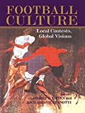 img - for Football Culture: Local Conflicts, Global Visions (Sport in the Global Society) book / textbook / text book
