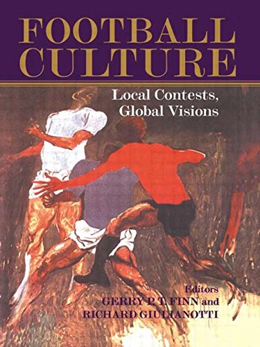 Football Culture: Local Contests, Global Visions (Sport in the Global Society)