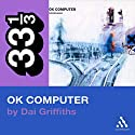 Radiohead's OK Computer (33 1/3 Series) (       UNABRIDGED) by Dai Griffiths Narrated by Kevin Pariseau