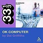 Radiohead's OK Computer (33 1/3 Series) | Dai Griffiths