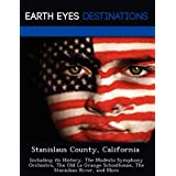 Stanislaus County, California: Including its History, The Modesto Symphony Orchestra, The Old La Grange Schoolhouse...