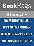 Government Bullies: How Everyday Americans are Being Harassed, Abused, and Imprisoned by the Feds by Senator Rand Paul l Summary & Study Guide