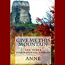 Give Me This Mountain: And Other Inspirational Stories: The Potpourri Novella Series Volume 5 (       UNABRIDGED) by  Anne Narrated by Jay Mayo
