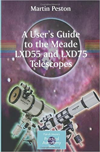 A User's Guide to the Meade LXD55 and LXD75 Telescopes (The Patrick Moore Practical Astronomy Series)