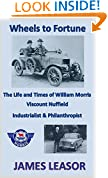 Wheels to Fortune: The Life and Times of William Morris, Viscount Nuffield