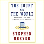 The Court and the World: American Law and the New Global Realities | Stephen Breyer