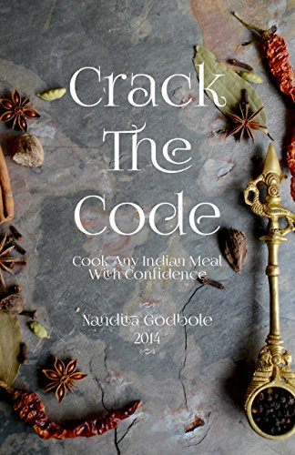 Crack The Code: Cook Any Indian Meal With Confidence by Nandita Godbole