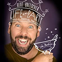 Life of the Party: Stories of a Perpetual Man-Child (       UNABRIDGED) by Bert Kreischer Narrated by Bert Kreischer