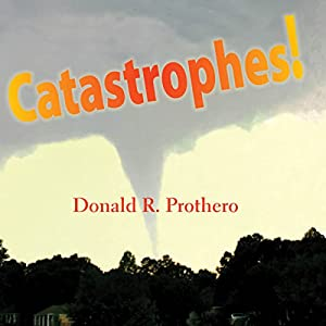 Catastrophes!: Earthquakes, Tsunamis, Tornadoes, and Other Earth-Shattering Disasters | [Donald R. Prothero]