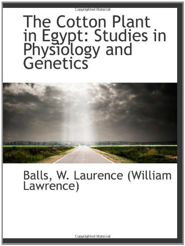 The Cotton Plant in Egypt: Studies in Physiology and Genetics