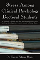 Stress Among Clinical Psychology Doctoral Students: A comparison of perceived stress levels during the five years of a clinical psychology doctoral ... at a private university in Chicago, Illinois.