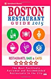 Boston Restaurant Guide 2015: Best Rated Restaurants in Boston - 500 restaurants, bars and cafés recommended for visitors, 2015.