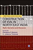 img - for Construction of Evil in North East India: Myth, Narrative and Discourse (SAGE Studies on India's North East) book / textbook / text book