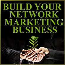 Build Your Network Marketing Business: MLM Success Secrets from Top Leaders and Motivators  by Chris Widener, Ryan Chamberlin Narrated by Chris Widener, Ryan Chamberlin