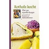 "Rotholz kocht. �ber 250 erprobte Rezeptevon ""Maria Gschwentner"""