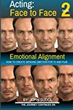img - for Acting Face to Face 2: How to Create Genuine Emotion For TV and Film (Language of the Face) (Volume 2) book / textbook / text book