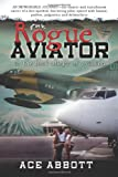 The Rogue Aviator In The Back Alleys of Aviation (Revised May 15, 2015)
