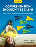 Comprehension Shouldnt Be Silent: From Strategy Instruction to Student Independence, 2nd Edition