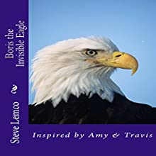 Boris the Invisible Eagle | Livre audio Auteur(s) : Steve Lemco Narrateur(s) : Heidi Allred