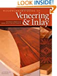 Woodworker's Guide to Veneering and I...