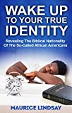 Download Wake Up To Your True Identity: Revealing The Biblical Nationality Of The So-Called African Americans