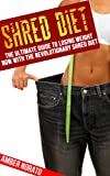 Shred Diet: The Ultimate Guide to Losing Weight NOW with the Revolutionary Shred Diet