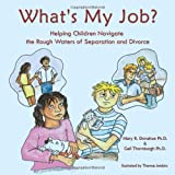 img - for What's My Job?: Helping Children Navigate the Rough Waters of Separation and Divorce book / textbook / text book