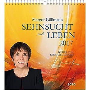 Sehnsucht nach Leben 2017 - Wandkalender: Bilder von Eberhard Münch.