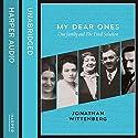 My Dear Ones: One Family and the Final Solution Hörbuch von Jonathan Wittenberg Gesprochen von: Jonathan Wittenberg