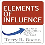 Elements of Influence: The Art of Getting Others to Follow Your Lead | Terry R Bacon Ph.D.