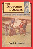 From Birdwomen to Skygirls: American Girls' Aviation Stories