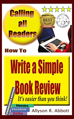 Book: How To Write a Simple Book Review - It's easier than you think by Allyson R. Abbott