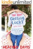 TMI Mom: Getting Lucky