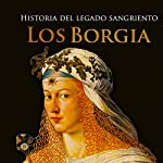 Los Borgia [The Borgias]: Historia del legado sangriento [Story of the Bloody Legacy] |  Online Studio Productions