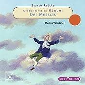 Georg Friedrich Händel: Der Messias (Starke Stücke) | Markus Vanhoefer