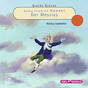 Georg Friedrich Händel: Der Messias (Starke Stücke) Hörspiel