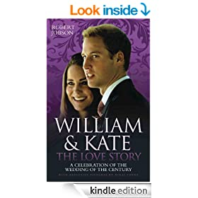 William and Kate : The Love Story - A Celebration of the Wedding of the Century