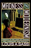 img - for Madness and Modernism: Insanity in the Light of Modern Art, Literature and Thought by Louis A Sass (1994-09-06) book / textbook / text book