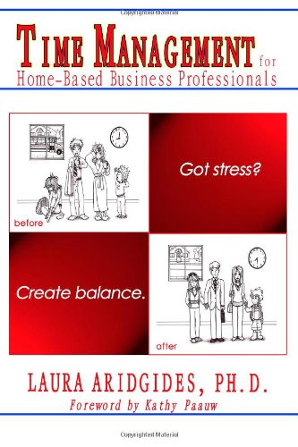Time Management for Home-Based Business Professionals: Got Stress?  Create Balance.